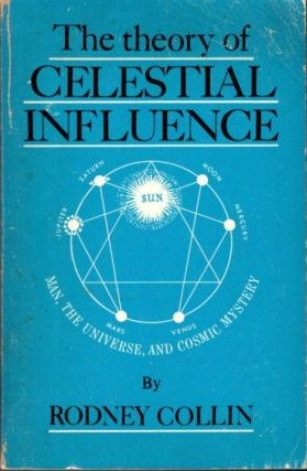 THE THEORY OF CELESTIAL INFLUENCE: MAN, THE UNIVERSE, & COSMIC MYSTERY. Rodney Collin.