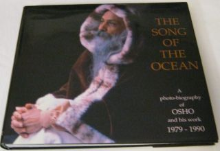 THE SONG OF THE OCEAN; A Photo-Biography of Osho and His Work 1979 - 1990. Osho Rajneesh