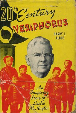 20TH CENTURY ONESIPHORUS; An Inspiring Story of Leslie M. Anglin. Harry J. Albus