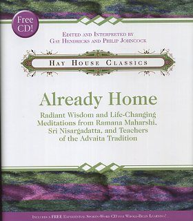 ALREADY HOME; Radiant Wisdom and Life-Changing Meditations from Ramana Maharshi, Sri Nisgardatta, and Teachers of the Advaita Tradition. Gay Handricks, Philip Johncock.