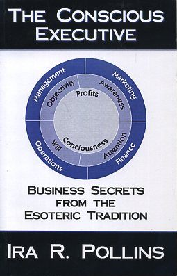 THE CONSCIOUS EXECUTIVE; Business Secrets from the Esoteric Tradition. Ira R. Pollins