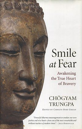 SMILE AT FEAR; Awakeing the True Heart of Bravery. Chogyam Trungpa