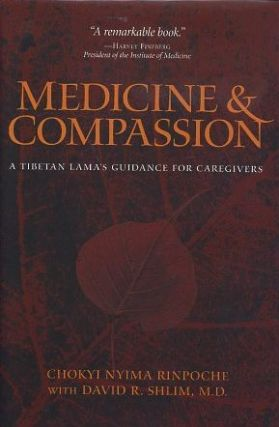 MEDICINE & COMPASSION; A Tibetan Lama's Giudance for Caregivers. Chokyi Nyima, David R. Shlim