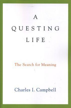 A QUESTING LIFE; The Search for Meaning. Charles I. Campbell