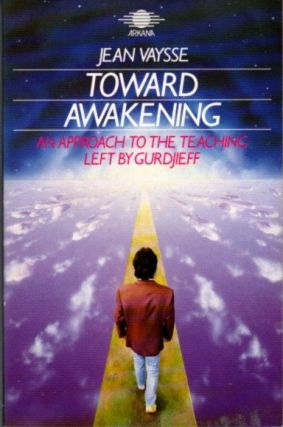 TOWARD AWAKENING: AN APPROACH TO THE TEACHING LEFT BY GURDJIEFF.