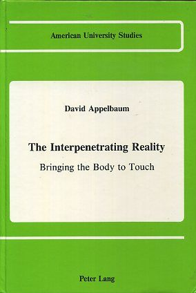 THE INTERPENETRATING REALITY; Bringing Body to Touch. David Appelbaum