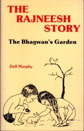 THE RAJNEESH STORY; The Bhagwan's Garden. Dell Murphy.