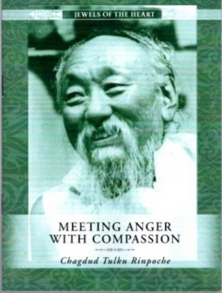 MEETING ANGER WITH COMPASSION. Chagdud Tulku Rinpoche