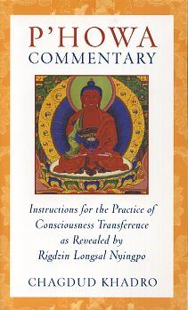P'HOWA COMMENTARY; Intructions for the Practice of Consciousness Transference as Revealed by...