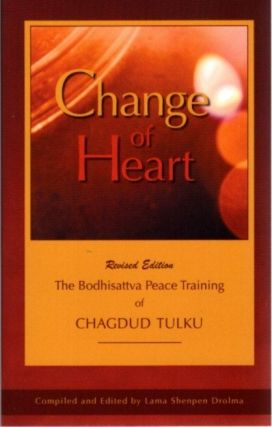 CHANGE OF HEART: The Bodhisattva Peace Training of Chagdud Tulku. Chagdud Tulku, Lama Shenpen Drolma