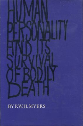 HUMAN PERSONALITY AND ITS SURVIVAL OF BODILY DEATH. F. W. H. Kyers
