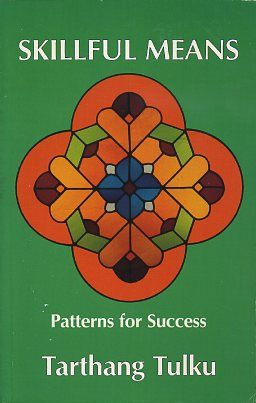 SKILLFUL MEANS; Patterns for Success. Tarthang Tulku.