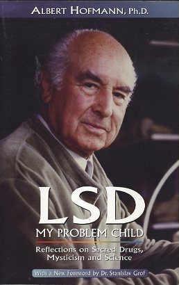 LSD, MY PROBLEM CHILD; Reflections on Sacred Drugs, Mysticism and Science. Albert Hofmann.