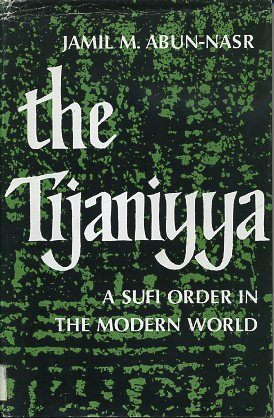 THE TIJANIYYA; A Sufi Order in the Modern World. Jamil M. Abun-Nasr