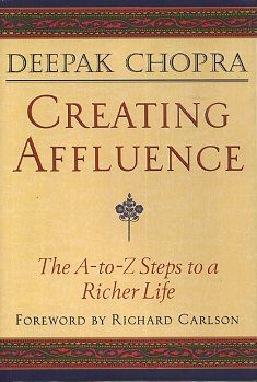 CREATING AFLLUENCE; The A-to-Z Steps to aa Richer Life. Deepak Chopra.