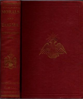 MORALS AND DOGMA OF THE ANCIENT AND ACCEPTED SCOTTISH RITE OF FREEMASONRY. Albert Pike
