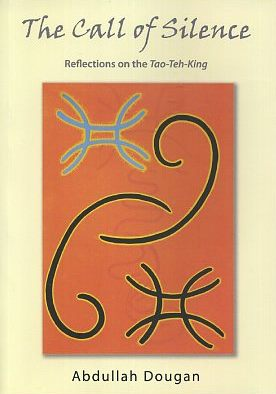 THE CALL OF SILENCE; Reflections on the Tao-Teh-King. Abdullah Dougan
