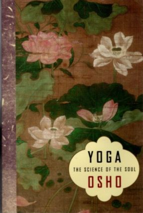 YOGA: THE SCIENCE OF THE SOUL. Osho, Rajneesh.