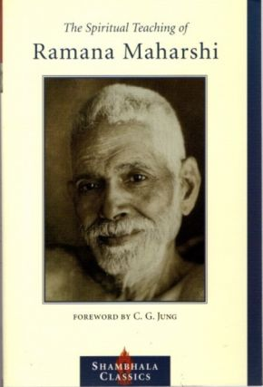 THE SPIRITUAL TEACHINGS OF RAMANA MAHARSHI. Bhagavan Sri Ramana Maharshi.
