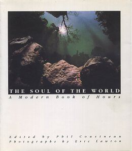 THE SOUL OF THE WORLD; A Modern Book of Hours. Phil Cousineau, Eric Lawton.