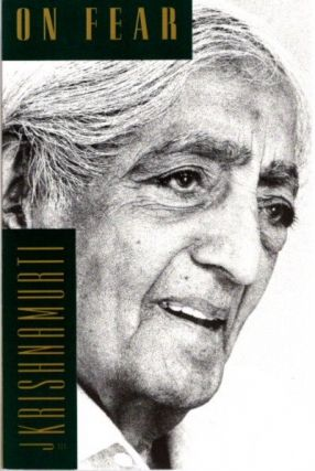 ON FEAR. J. Krishnamurti