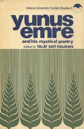 YUNUS EMRE AND HIS MYSTICAL POETRY. Talat Sait Halman