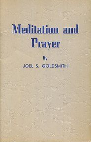 MEDITATION AND PRAYER. Joel S. Goldsmith.