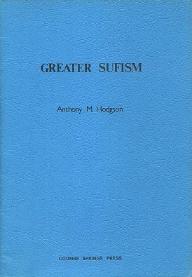 GREATER SUFISM. Anthony M. Hodgson.