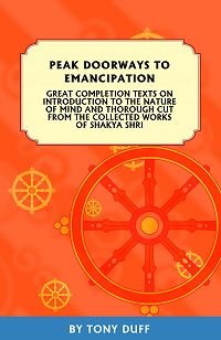 PEAK DOORWAYS TO EMANCIPATION; Great Completion Texts on the Introduction to the Nature of Mind and Thorough Cut. Shakya Shri, Tony Duff.