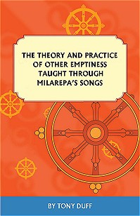 THE THEORY AND PRACTICE OF OTHER EMPTINESS TAUGHT THROUGH MILAREPA'S SONGS; Including Teachings of Khenpo Tsultrim Gyatso. Tony Duff.