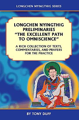 "LONGCHEN NYINGTHIG PRELIMINARIES, ""THE EXCELLENT PATH TO OMNISCIENCE""; A Rich Collection of Texts, Commentaries, and Prayers for the Practice. Tony Duff."