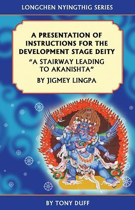 "A PRESENTATION OF INSTRUCTIONS FOR THE DEVELOPMENT STAGE DEITY; ""A Stairway Leading to Akanishtha"". Jigmey Lingpa, Tony Duff."