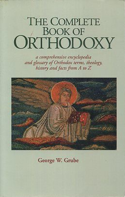THE COMPLETE BOOK OF ORTHODOXY. George W. Grube