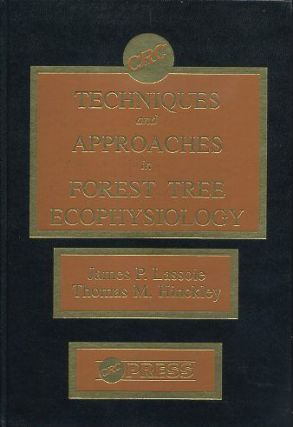 TECHNIQUES AND APPROACHES IN FOREST TREE ECOPHYSIOLOGY. James P. Lassoie, Thomas M. Hinckley