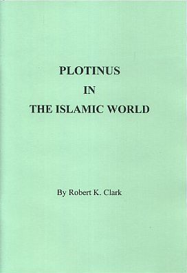 PLOTINUS IN THE ISLAMIC WORLD. Robert K. Clark