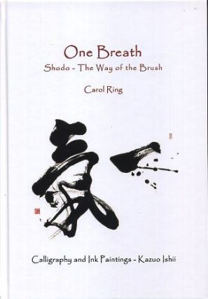 ONE BREATH; Shodo - The Way of the Brush. Carol Ring.