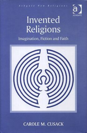 INVENTED RELIGIONS; Imagination, Fiction and Faith. Carole M. Cusack