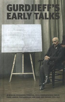 GURDJIEFF'S EARLY TALKS 1914-1931. G. I. Gurdjieff.