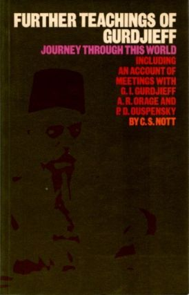 FURTHER TEACHINGS OF GURDJIEFF; Journey Through this World: including an account of meetings with Gurdjieff, Orage and Ouspensky. C. S. Nott.