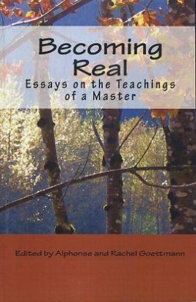 BECOMING REAL; Essays on the Teachings of a Master. Alphonse and Rachel Goettmann