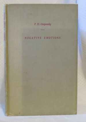 A SYNTHESIS OF SOME OF THE SAYINGS OF P.D. OUSPENSKY ON THE SUBJECT OF NEGATIVE EMOTIONS. P. D. Ouspensky.