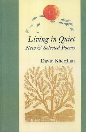 LIVING IN QUIET; New & Selected Poems. David Kherdian.
