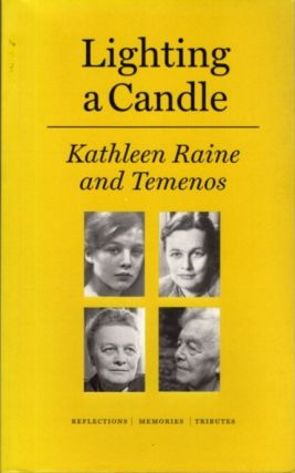 LIGHTING A CANDLE: KATHLEEN RAINE AND TEMENOS; Reflections, Memories, Tributes. Temenos Academy.
