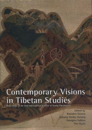 CONTEMPORARY VISIONS IN TIBETAN STUDIES; Proceedings of the First International Seminar of Young Tibetologists. Brandon Dotson.