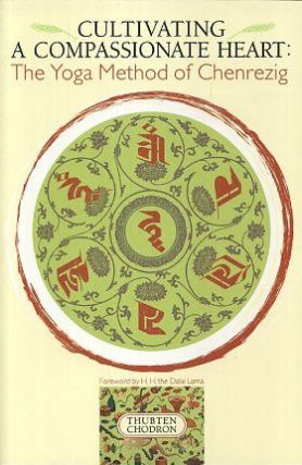 CULTIVATING A COMPASSIONATE HEART; The Yoga Method of Chenrezig. Thubten Chodron.