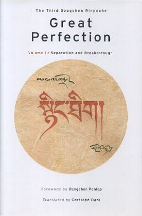 GREAT PERFECTION: VOLUME II; Separation and Breakthrough. Third Dzogchen Rinpoche.