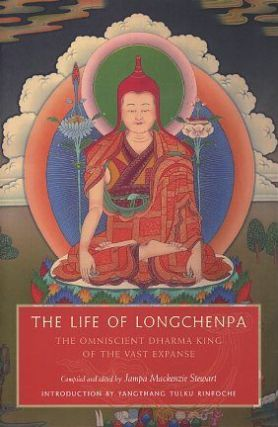 THE LIFE OF LONGCHENPA; The Omniscient Dharma King of the Vast Expanse. Jampa Mackenzie Stewart.