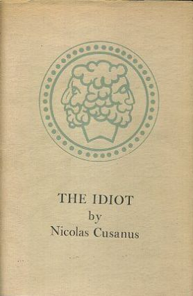 THE IDIOT; Extracts. Nicolas Cusanus, of Cusa.