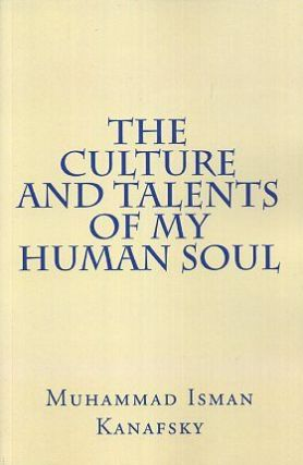 THE CULTURE AND TALENTS OF MY HUMAN SOUL. Muhammad Isman Kanafsky