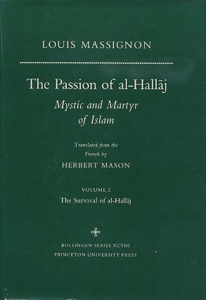 THE PASSION OF AL-HALLAJ: MYSTIC AND MARTYR OF ISLAM; Volume 2: The Survival of al-Hallaj. Louis...